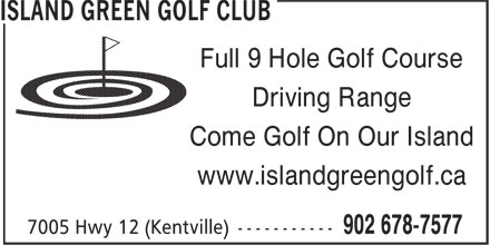 Island Green Golf Club (902-678-7577) - Display Ad - Full 9 Hole Golf Course Driving Range Come Golf On Our Island www.islandgreengolf.ca