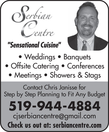 """Serbian Centre (519-944-4884) - Annonce illustrée======= - """"Sensational Cuisine"""" Weddings   Banquets Offsite Catering   Conferences Meetings   Showers & Stags Contact Chris Janisse for Step by Step Planning to Fit Any Budget 519-944-4884 cjserbiancentregmail.com Check us out at: serbiancentre.com"""