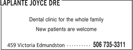 Dr Joyce Laplante (506-735-3311) - Display Ad - Dental clinic for the whole family New patients are welcome