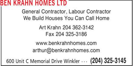 Ben Krahn Homes Ltd (204-325-3145) - Annonce illustrée======= - General Contractor, Labour Contractor We Build Houses You Can Call Home Art Krahn 204 362-3142 Fax 204 325-3186 www.benkrahnhomes.com