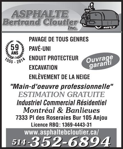 """Asphalte Bertrand Cloutier Inc (514-352-6894) - Annonce illustrée======= - PAVAGE DE TOUS GENRES 59 PAVÉ-UNI ENDUIT PROTECTEUR EXCAVATION ENLÈVEMENT DE LA NEIGE """"Main-d'oeuvre professionnelle"""" ESTIMATION GRATUITE Industriel Commercial Résidentiel Montréal & Banlieues 7333 Pl des Roseraies Bur 105 Anjou Licence RBQ: 1369-4443-31 www.asphaltebcloutier.ca/ 514 - 514 -"""
