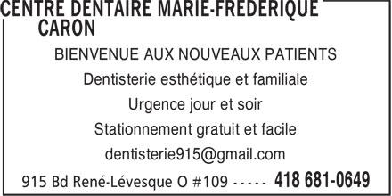 Centre Dentaire Marie-Frédérique Caron (418-681-0649) - Annonce illustrée======= - BIENVENUE AUX NOUVEAUX PATIENTS Dentisterie esthétique et familiale Urgence jour et soir Stationnement gratuit et facile