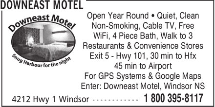 Downeast Motel (1-800-395-8117) - Annonce illustrée======= - For GPS Systems & Google Maps Enter: Downeast Motel, Windsor NS Open Year Round • Quiet, Clean Non-Smoking, Cable TV, Free WiFi, 4 Piece Bath, Walk to 3 Restaurants & Convenience Stores Exit 5 - Hwy 101, 30 min to Hfx 45 min to Airport