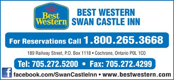 Best Western Swan Castle Inn (705-272-5200) - Display Ad - BEST WESTERN SWAN CASTLE INN For Reservations Call 1.800.265.3668 189 Railway Street, P.O. Box 1118   Cochrane, Ontario P0L 1C0 Tel: 705.272.5200     Fax: 705.272.4299 facebook.com/SwanCastleInn www.bestwestern.com