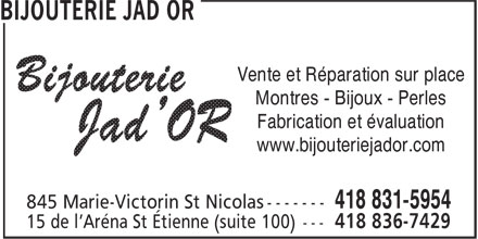 Bijouterie Jad Or (418-831-5954) - Annonce illustrée======= - Fabrication et évaluation www.bijouteriejador.com Vente et Réparation sur place Montres - Bijoux - Perles
