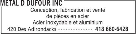 Metal D Dufour Inc (418-660-6428) - Annonce illustrée======= - Conception, fabrication et vente de pièces en acier Acier inoxydable et aluminium