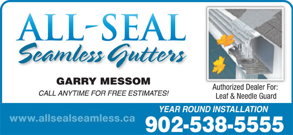 All-Seal Seamless (902-538-5555) - Display Ad - Authorized Dealer For: Authorized Dealer Leaf & Needle Guard www.allsealseamless.ca 902-538-5555 Authorized Dealer For: Authorized Dealer Leaf & Needle Guard www.allsealseamless.ca 902-538-5555
