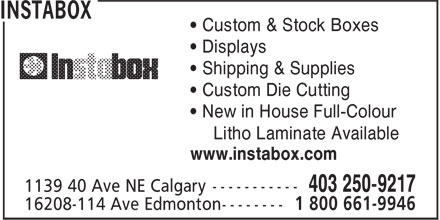 Instabox (403-250-9217) - Display Ad - • Custom & Stock Boxes • Displays • Shipping & Supplies • Custom Die Cutting • New in House Full-Colour Litho Laminate Available www.instabox.com