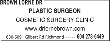 Cosmetic Surgery Clinic Of Dr Lorne Brown (604-273-6449) - Display Ad - PLASTIC SURGEON COSMETIC SURGERY CLINIC www.drlornebrown.com