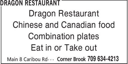Dragon Restaurant (709-634-4213) - Display Ad - Dragon Restaurant Chinese and Canadian food Chinese and Canadian food Combination plates Eat in or Take out Dragon Restaurant Combination plates Eat in or Take out