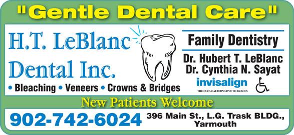 "H T LeBlanc Dental Inc (902-742-6024) - Display Ad - ""Gentle Dental Care"" Family Dentistry Dr. Hubert T. LeBlanc Dr. Cynthia N. Sayat Bleaching   Veneers   Crowns & Bridges 396 Main St., L.G. Trask BLDG., 902-742-6024 Yarmouth"