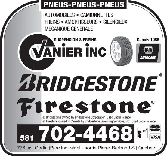 Suspension et Freins Vanier Inc (418-683-3651) - Display Ad - 776, av. Godin (Parc Industriel - sortie Pierre-Bertrand S.) Québec PNEUS-PNEUS-PNEUS AUTOMOBILES   CAMIONNETTES FREINS   AMORTISSEURS   SILENCIEUX MÉCANIQUE GÉNÉRALE SUSPENSION & FREINS Depuis 1986 AN INCIER Bridgestone owned by Bridgestone Corporation, used under licence. Firestone owned in Canada by Bridgestone Licensing Services, Inc., used under licence. 581 702-4468