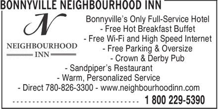 Bonnyville Neighbourhood Inn (1-800-229-5390) - Annonce illustrée======= - Bonnyville's Only Full-Service Hotel - Free Hot Breakfast Buffet - Free Wi-Fi and High Speed Internet - Free Parking & Oversize - Crown & Derby Pub - Sandpiper's Restaurant - Warm, Personalized Service - Direct 780-826-3300 - www.neighbourhoodinn.com