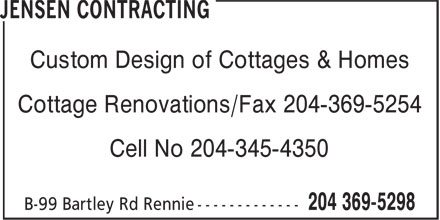 Jensen Contracting (204-369-5298) - Display Ad - Custom Design of Cottages & Homes Cottage Renovations/Fax 204-369-5254 Cell No 204-345-4350 Custom Design of Cottages & Homes Cottage Renovations/Fax 204-369-5254 Cell No 204-345-4350