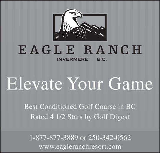 Eagle Ranch (250-342-0562) - Annonce illustrée======= - Elevate Your Game Best Conditioned Golf Course in BC Rated 4 1/2 Stars by Golf Digest 1-877-877-3889 or 250-342-0562 www.eagleranchresort.com