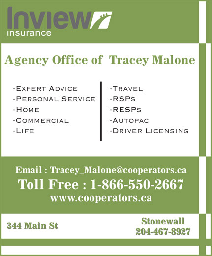 The Co-operators (204-467-8927) - Annonce illustrée======= - Agency Office of  Tracey Malone -Expert Advice -Travel -Personal Service -RSPs -Home -RESPs -Commercial -Autopac -Life -Driver Licensing Toll Free : 1-866-550-2667 www.cooperators.ca Stonewall 344 Main St 204-467-8927
