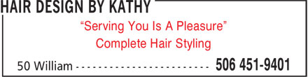 """Hair Design By Kathy (506-451-9401) - Display Ad - """"Serving You Is A Pleasure"""" Complete Hair Styling """"Serving You Is A Pleasure"""" Complete Hair Styling"""