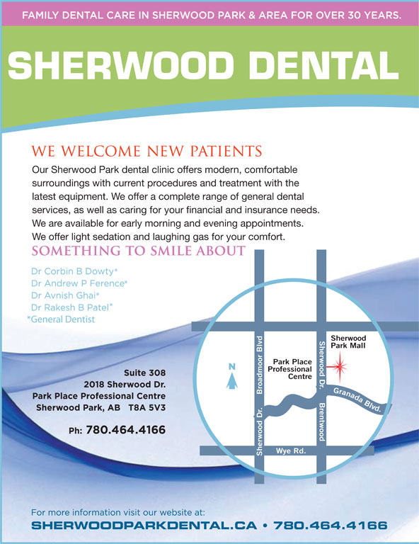 Sherwood Dental (780-464-4166) - Annonce illustrée======= - Our Sherwood Park dental clinic offers modern, comfortable surroundings with current procedures and treatment with the latest equipment. We offer a complete range of general dental services, as well as caring for your financial and insurance needs. We are available for early morning and evening appointments. We offer light sedation and laughing gas for your comfort. *General Dentist Sherwood Park Mall Park Place Professional Centre Wye Rd. Sherwood Dr.     Broadmoor Blvd Granada Blvd.Sherwood Dr.     Brentwood SHERWOODPARKDENTAL.CA   780.464.4166 SHERWOOD DENTAL