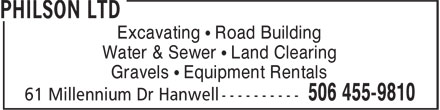Philson Ltd (506-455-9810) - Display Ad - Gravels • Equipment Rentals Excavating • Road Building Water & Sewer • Land Clearing Gravels • Equipment Rentals Water & Sewer • Land Clearing Excavating • Road Building