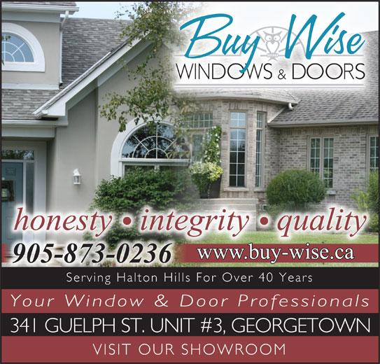 Buy Wise Windows & Doors (905-873-0236) - Display Ad - Serving Halton Hills For Over 40 Years Your Window & Door Professionals 341 GUELPH ST. UNIT #3, GEORGETOWN VISIT OUR SHOWROOM