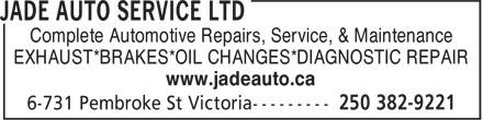 Jade Auto Service Ltd (250-382-9221) - Display Ad - Complete Automotive Repairs, Service, & Maintenance EXHAUST*BRAKES*OIL CHANGES*DIAGNOSTIC REPAIR www.jadeauto.ca Complete Automotive Repairs, Service, & Maintenance EXHAUST*BRAKES*OIL CHANGES*DIAGNOSTIC REPAIR www.jadeauto.ca