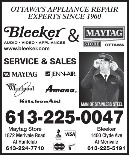 Bleeker Stereo & TV Ltd (613-225-5191) - Display Ad - 1400 Clyde Ave At Huntclub 613-224-7710 At Merivale 613-225-5191 Bleeker 1872 Merivale Road OTTAWA S APPLIANCE REPAIR EXPERTS SINCE 1960 & www.bleeker.com SERVICE & SALES 613-225-0047 Maytag Store