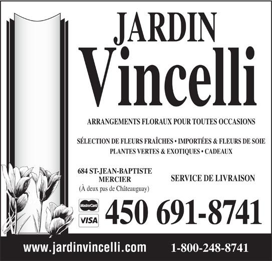 Jardin Vincelli Fleuriste (450-691-8741) - Annonce illustrée======= - 450 691-8741 www.jardinvincelli.com 1-800-248-8741 ARRANGEMENTS FLORAUX POUR TOUTES OCCASIONS SÉLECTION DE FLEURS FRAÎCHES   IMPORTÉES & FLEURS DE SOIE PLANTES VERTES & EXOTIQUES   CADEAUX 684 ST-JEAN-BAPTISTE SERVICE DE LIVRAISON MERCIER (À deux pas de Châteauguay)