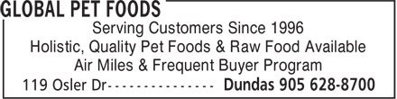 Global Pet Foods (905-628-8700) - Annonce illustrée======= - Serving Customers Since 1996 Holistic, Quality Pet Foods & Raw Food Available Air Miles & Frequent Buyer Program