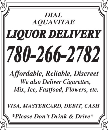 Dial Aqua Vitae Liquor Delivery (780-266-2782) - Annonce illustrée======= - DIAL AQUAVITAE Affordable,Reliable, Discreet WealsoDeliverCiga rettes, Mix,Ice,Fastfood ,Flowers,etc. VISA, MASTERCA RD,DEBIT, CASH *Please Don tDrink&Drive* DIAL AQUAVITAE Affordable,Reliable, Discreet WealsoDeliverCiga rettes, Mix,Ice,Fastfood ,Flowers,etc. VISA, MASTERCA RD,DEBIT, CASH *Please Don tDrink&Drive*