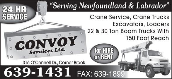 Convoy Services Ltd (709-639-1431) - Annonce illustrée======= - Serving Newfoundland & Labrador  S 24 HR Crane Service, Crane Trucks SERVICE Excavators, Loaders 22 & 30 Ton Boom Trucks With 150 Foot Reach for HIRE or RENT 316 O Connell Dr., Corner Brook 639-1431 FAX: 639-189999 Excavators, Loaders 22 & 30 Ton Boom Trucks With 150 Foot Reach for HIRE or RENT 316 O Connell Dr., Corner Brook 639-1431 FAX: 639-189999 Serving Newfoundland & Labrador  S 24 HR Crane Service, Crane Trucks SERVICE