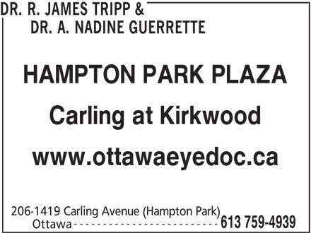 Hampton Park Optometry (613-759-4939) - Display Ad - Carling at Kirkwood www.ottawaeyedoc.ca 206-1419 Carling Avenue (Hampton Park) ------------------------- 613 759-4939 Ottawa DR. R. JAMES TRIPP & DR. A. NADINE GUERRETTE HAMPTON PARK PLAZA