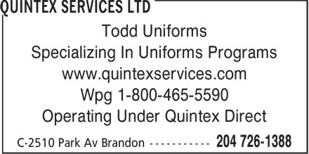 Quintex Services Ltd (204-726-1388) - Display Ad - Todd Uniforms Specializing In Uniforms Programs www.quintexservices.com Wpg 1-800-465-5590 Operating Under Quintex Direct