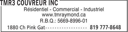 TMR3 Couvreur Inc (819-777-8648) - Annonce illustrée======= - www.tmraymond.ca R.B.Q.: 5669-8996-01 Résidentiel - Commercial - Industriel Résidentiel - Commercial - Industriel www.tmraymond.ca R.B.Q.: 5669-8996-01