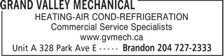 Grand Valley Mechanical (204-727-2333) - Annonce illustrée======= - HEATING-AIR COND-REFRIGERATION Commercial Service Specialists www.gvmech.ca HEATING-AIR COND-REFRIGERATION Commercial Service Specialists www.gvmech.ca