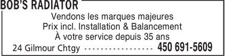 Bob's Radiator (450-691-5609) - Annonce illustrée======= - Vendons les marques majeures Prix incl. Installation & Balancement À votre service depuis 35 ans
