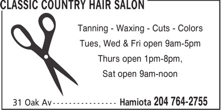 Classic Country Hair Salon (204-764-2755) - Display Ad - Tanning - Waxing - Cuts - Colors Tues, Wed & Fri open 9am-5pm Thurs open 1pm-8pm, Sat open 9am-noon