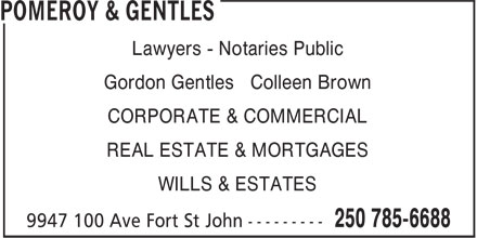 Pomeroy & Gentles (250-785-6688) - Display Ad - Lawyers - Notaries Public Gordon Gentles Colleen Brown CORPORATE & COMMERCIAL REAL ESTATE & MORTGAGES WILLS & ESTATES
