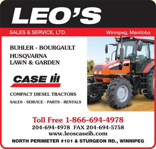 Leo's Sales & Service Ltd (204-694-4978) - Display Ad - Winnipeg, Manitoba SALES & SERVICE, LTD. BUHLER - BOURGAULT HUSQVARNA LAWN & GARDEN COMPACT DIESEL TRACTORS SALES - SERVICE - PARTS - RENTALS Toll Free 1-866-694-4978 204-694-4978  FAX 204-694-5758 www.leoscaseih.com NORTH PERIMETER #101 & STURGEON RD., WINNIPEG