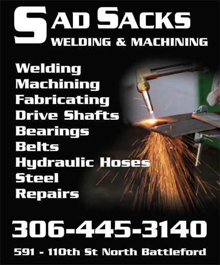 Sad Sacks' Welding & Machine (306-445-3140) - Annonce illustrée======= - ADSACKS WELDING & MACHINING Welding Machining Fabricating Drive Shafts Bearings Belts Hydraulic Hoses Steel Repairs 306-445-3140 591 - 110th St North Battleford