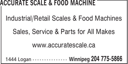 Accurate Scale & Food Machine (204-775-5866) - Display Ad - Industrial/Retail Scales & Food Machines Sales, Service & Parts for All Makes www.accuratescale.ca
