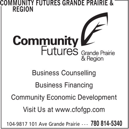 Community Futures Grande Prairie & Region (780-814-5340) - Display Ad - Business Counselling Community Economic Development Visit Us at www.cfofgp.com Business Financing