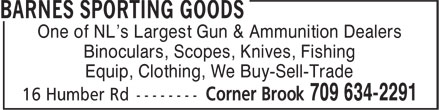 Barnes Sporting Goods (709-634-2291) - Annonce illustrée======= - One of NL's Largest Gun & Ammunition Dealers Binoculars, Scopes, Knives, Fishing Equip, Clothing, We Buy-Sell-Trade One of NL's Largest Gun & Ammunition Dealers Binoculars, Scopes, Knives, Fishing Equip, Clothing, We Buy-Sell-Trade