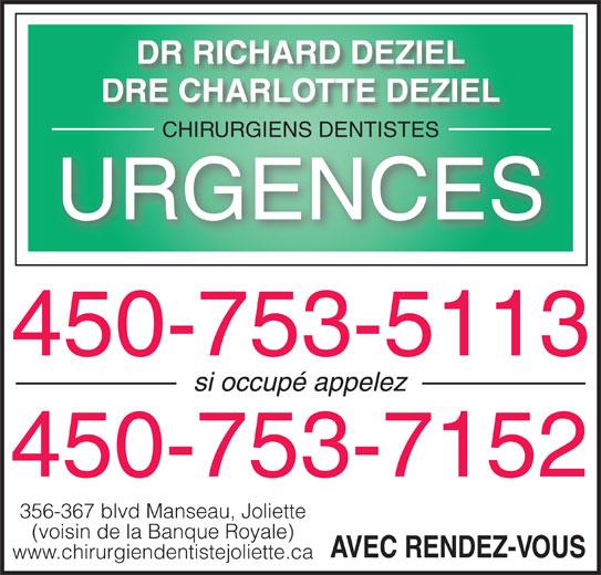 Déziel Richard Dr (450-753-5113) - Annonce illustrée======= - DR RICHARD DEZIEL DRE CHARLOTTE DEZIEL CHIRURGIENS DENTISTESCHIRURGIENS DENTISTES URGENCES 450-753-5113 si occupé appelez 450-753-7152 356-367 blvd Manseau, Joliette (voisin de la Banque Royale) www.chirurgiendentistejoliette.ca AVEC RENDEZ-VOUS