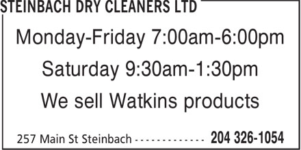Steinbach Dry Cleaners Ltd (204-326-1054) - Display Ad - Monday-Friday 7:00am-6:00pm Saturday 9:30am-1:30pm We sell Watkins products