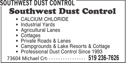Southwest Dust Control (519-236-7626) - Display Ad - • CALCIUM CHLORIDE • Industrial Yards • Agricultural Lanes • Cottages • Private Roads & Lanes • Campgrounds & Lake Resorts & Cottage • Professional Dust Control Since 1993