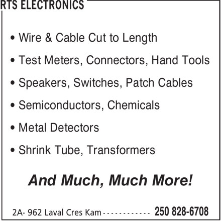 RTS Electronics (250-828-6708) - Annonce illustrée======= - • Wire & Cable Cut to Length • Test Meters, Connectors, Hand Tools • Speakers, Switches, Patch Cables • Semiconductors, Chemicals • Metal Detectors • Shrink Tube, Transformers And Much, Much More!