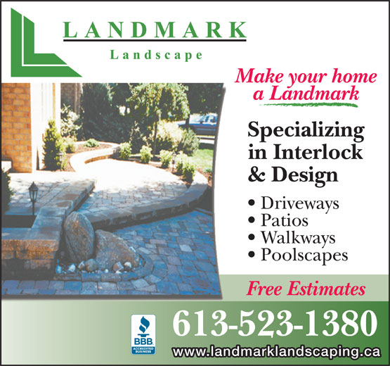 Landmark Landscape (613-523-1380) - Display Ad - Make your home Specializing in Interlock & Design Driveways Patios Walkways Poolscapes Free Estimates 613-523-1380 www.landmarklandscaping.ca a Landmark