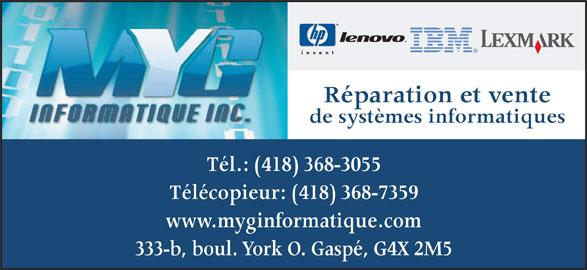 MYG Informatique Inc (418-368-3055) - Annonce illustrée======= - www.myginformatique.com 333-b, boul. York O. Gaspé, G4X 2M5 Réparation et vente de systèmes informatiques Tél.: (418) 368-3055 Télécopieur: (418) 368-7359