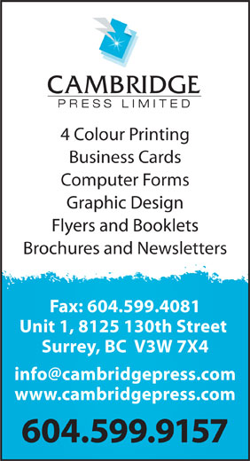 Cambridge Press Ltd (604-599-9157) - Annonce illustrée======= - 4 Colour Printing Business Cards Computer Forms Graphic Design Brochures and Newsletters Fax: 604.599.4081 Unit 1, 8125 130th Street Surrey, BC  V3W 7X4 www.cambridgepress.com 604.599.9157 Flyers and Booklets
