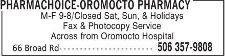 Pharmachoice-Oromocto Pharmacy (506-357-9808) - Annonce illustrée======= - M-F 9-8/Closed Sat, Sun, & Holidays Fax & Photocopy Service Across from Oromocto Hospital M-F 9-8/Closed Sat, Sun, & Holidays Fax & Photocopy Service Across from Oromocto Hospital